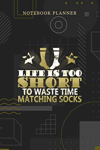 Notebook Planner Funny Life Too Short For Wasting Time Matching Socks: Journal, Financial, 6x9 inch, Over 100 Pages, Menu, Personalized, Planning, Pocket