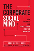 The Corporate Social Mind: How Companies Lead Social Change from the Inside Out