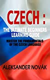 Czech : The Ultimate Beginners Learning Guide: Master The Fundamentals Of The Czech Language