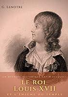 Le roi Louis XVII et l'énigme du temple: un mystère historique enfin éclairci