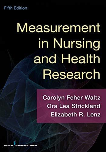 Compare Textbook Prices for Measurement in Nursing and Health Research 5 Edition ISBN 9780826170613 by Waltz PhD  RN  FAAN, Dr. Carolyn,Strickland PhD  RN  FAAN, Dr. Ora Lea,Lenz PhD  RN  FAAN, Dr. Elizabeth