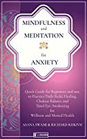 Mindfulness and Meditation for Anxiety: Quick Guide for Beginners and not, to Practice Daily Reiki Healing, Chakras Balance, and Third Eye Awakening for Wellness and Mental Health (Holistic Health - Mindfulness and Meditation)