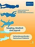 Säugling, Kindheit und Jugend: Fächerübergreifendes Basiswissen Pädiatrie (MCW 16): Fächerübergreifendes Basiswissen Pädiatrie MCW Block 16
