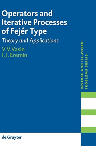 Operators and Iterative Processes of Fejér Type: Theory and Applications (Inverse and Ill-Posed Problems Series, 53)