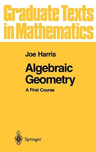 Algebraic Geometry: A First Course: 133