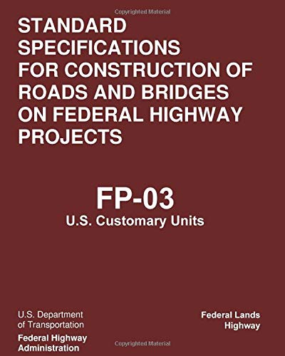 Compare Textbook Prices for Standard Specifications for the Construction of Roads and Bridges on Federal Highway Projects, FP-03, U.S. Customary Units FP-03, USC: Updated version  ISBN 9798648977297 by U.S. Department of Transportation,Federal Highway Administration,Federal Lands Highway