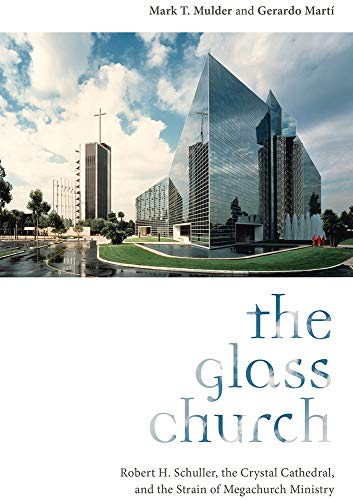 The Glass Church: Robert H. Schuller, the Crystal Cathedral, and the Strain of Megachurch Ministry (English Edition)