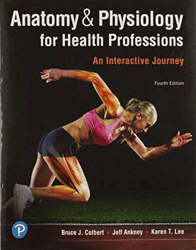 Compare Textbook Prices for Anatomy & Physiology for Health Professions: An Interactive Journey  Anatomy and Physiology for Health Professions 4 Edition ISBN 9780134876818 by Colbert, Bruce J.,Ankney, Jeff J.,Lee, Karen T.