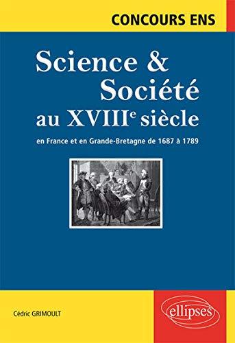 Science & Société au XVIIIe Siècle en France et en Grande-Bretagne de 1687 à 1789 Concours ENS