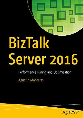 BizTalk Server 2016: Performance Tuning and Optimization