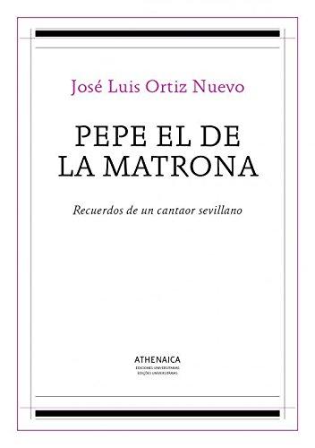 Pepe el de la Matrona: Recuerdos de un cantaor sevillano (Flamenco y cultura popular)