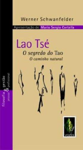 Lao Tsé. O Segredo do Tao. O Caminho Natural