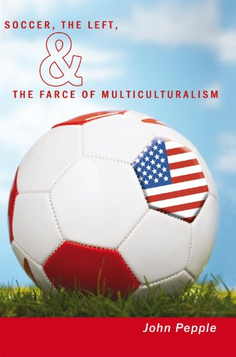 Soccer, the Left, & the Farce of Multiculturalism (English Edition)