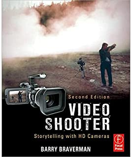 Video Shooter Storytelling with HD Cameras by Barry Braverman