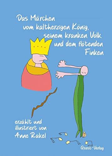 Das Märchen vom kaltherzigen König, seinem kranken Volk und den flötenden Finken