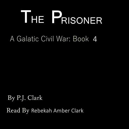 The Prisoner     A Galactic Civil War, Book 4              By:                                                                                                                                 PJ Clark                               Narrated by:                                                                                                                                 Rebekah Amber Clark                      Length: 39 mins     Not rated yet     Overall 0.0