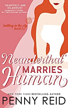 Neanderthal Marries Human: A Smarter Romance (Knitting in the City) by [Penny Reid]