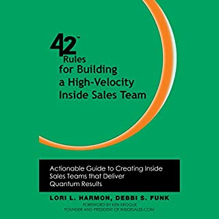 42 Rules for Building a High-Velocity Inside Sales Team     Actionable Guide to Creating Inside Sales Teams that Deliver Quantum Results              By:                                                                                                                                 Lori L. Harmon,                                                                                        Debbi S. Funk                               Narrated by:                                                                                                                                 Jill Maglione                      Length: 3 hrs and 48 mins     11 ratings     Overall 4.2