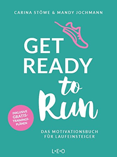 Get ready to run: Das Motivationsbuch für Laufeinsteiger
