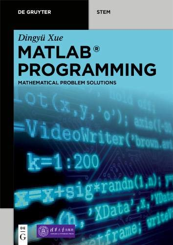 MATLAB Programming: Mathematical Problem Solutions (De Gruyter STEM)