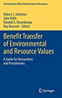 Benefit Transfer of Environmental and Resource Values: A Guide for Researchers and Practitioners (The Economics of Non-Market Goods and Resources (14))