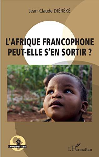 L'Afrique francophone peut-elle s'en sortir ? (L'Afrique qui se bat) (French Edition)