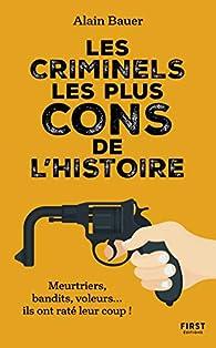 Les criminels les plus cons de l'histoire par Alain Bauer