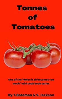 Tonnes of Tomatoes: When it all becomes too much (When it all becomes to much) by [Terri Bateman, Sarah Jackson]