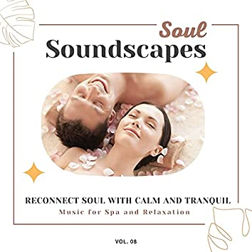 Soul Soundscapes, V08 - Reconnect Soul With Calm And Tranquil Music For Spa And Relaxation