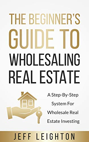 Real Estate Investing Books! - The Beginner's Guide To Wholesaling Real Estate: A Step-By-Step System For Wholesale Real Estate Investing (Real Estate Investing Starter's Kit)