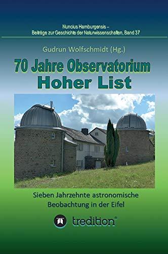 70 Jahre Observatorium Hoher List - Sieben Jahrzehnte astronomische Beobachtung in der Eifel.: 70 Years Observatory Hoher List - Seven Decades of ... zur Geschichte der Naturwissenschaften)