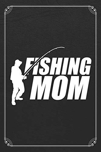 Fishing Mom: Fishing Mother Log Fisherman Logbook Journal Notebook