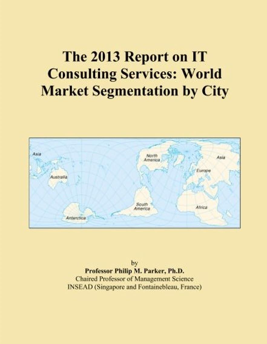 収穫単位体現するThe 2013 Report on IT Consulting Services: World Market Segmentation by City