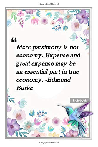 Mere parsimony is not economy. Expense, and great expense, may be an essential part in true economy. -Edmund Burke