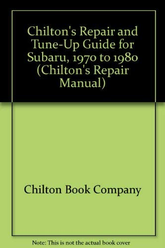 Chilton's Repair and Tune-Up Guide for Subaru, 1970 to 1980 (Chilton's Repair Manual)