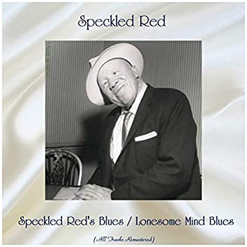 Speckled Red's Blues / Lonesome Mind Blues (All Tracks Remastered)