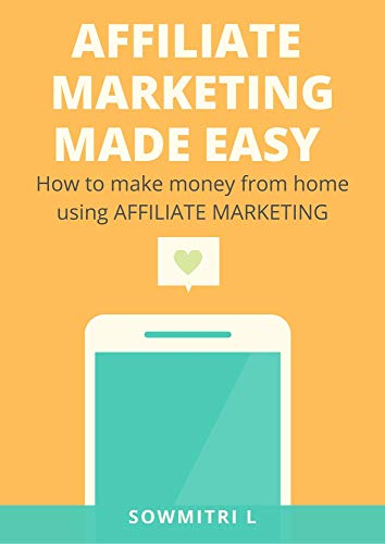 AFFILIATE MARKETING MADE EASY: How to Make Money from Home using Affiliate Marketing (English Edition)