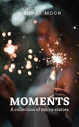 Moments: A Collection of Micro-stories (English Edition)