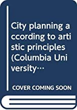 City planning according to artistic principles (Columbia University studies in art history and archaeology No. 2)