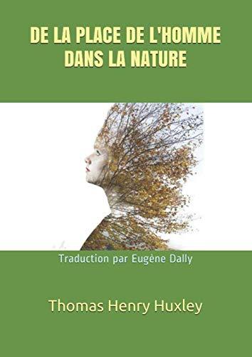 De la place de l'homme dans la nature: Traduction par Eugène Dally