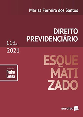 Direito Previdenciário Esquematizado - 11ª Edição 2021