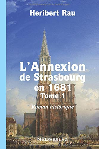 L'Annexion de Strasbourg en 1681, Tome 1, Roman historique