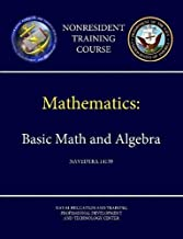 Navy Mathematics - Basic Math and Algebra - NAVEDTRA 14139 (Nonresident Training Course)