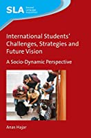 International Students' Challenges, Strategies and Future Vision: A Socio-Dynamic Perspective (Second Language Acquisition)