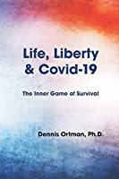 Life, Liberty, and Covid-19: The Inner Game of Survival