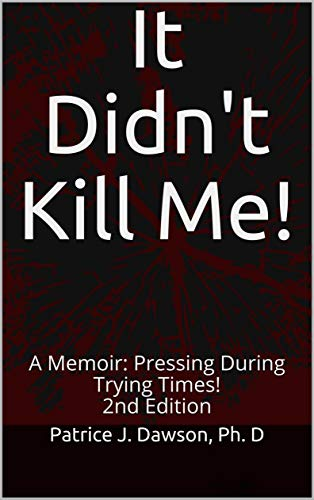 It Didn't Kill Me!: A Memoir: Pressing During Trying Times! 2nd Edition