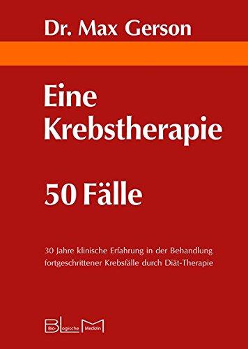 Eine Krebstherapie 50 Fälle: 30 Jahre klinische Erfahrung in der Behandlung fortgeschrittener Krebsfälle durch Diät-Therapie