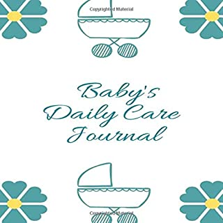 """Baby's Daily Care Journal: Keepsake log Book Notebook for New Born Babies, Infants, toddlers, Diary to record Child's Daily activities, Gifts for ... 8.5""""x8.5"""" 120 Pages. (Baby Daily Journals)"""