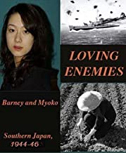 Loving Enemies: Barney and Myoko, Southern Japan, 1944-1946: Second Edition