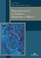Periodismos hoy en América/ Journalisms in America Today: Argentina Y México/ Argentina and Mexico